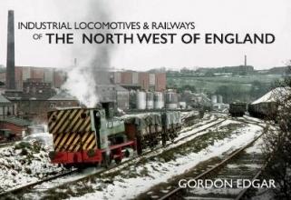 Gordon Edgar Industrial Locomotives & Railways of the North West of England