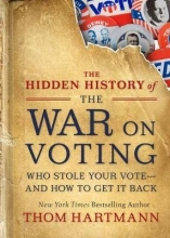 Thom Hartmann The Hidden History of the War on Voting