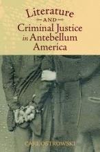 Ostrowski, Carl Literature and Criminal Justice in Antebellum America