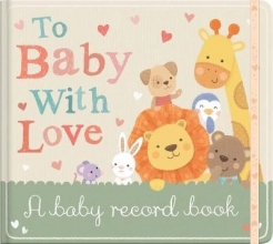 Little Tiger Press,   Sarah Ward To Baby With Love