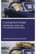 Mazierska, Ewa Crossing New Europe - Postmodern Travel and the European Road Movie