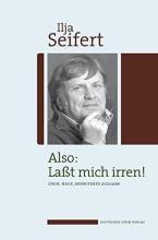 Seifert, Ilja Also: Laßt mich irren!