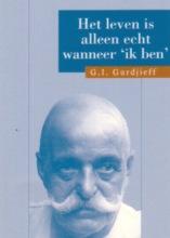 G.I. Gurdjieff , Het leven is alleen echt wanneer `Ik ben`
