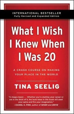Seelig, Tina,What I Wish I Knew When I Was 20 -