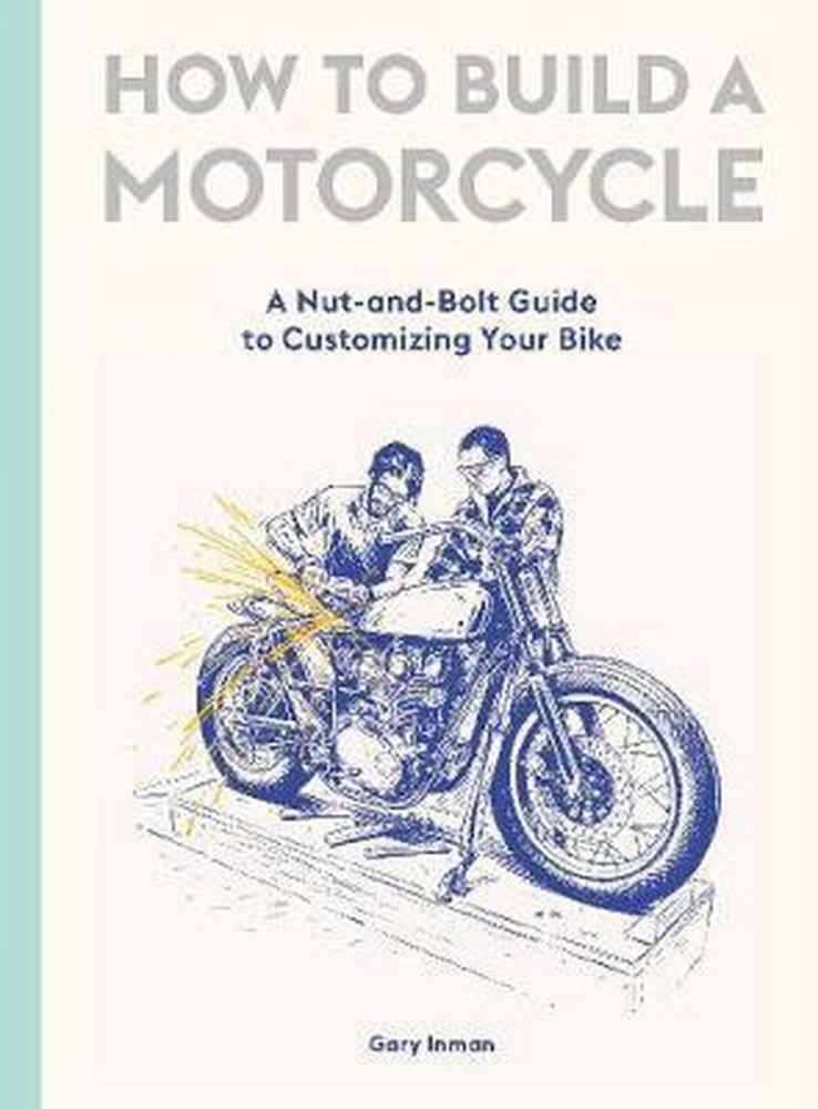 Gary Inman,How to Build a Motorcycle