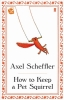 Scheffler, Axel, How to Keep a Pet Squirrel