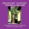 Penelope Dyan, Hangin` Loose! A Kid`s Guide To Oahu, Hawaii