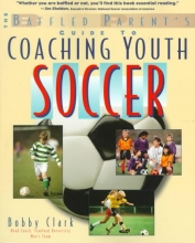 Clark, Bobby The Baffled Parent`s Guide to Coaching Youth Soccer