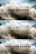 Rogers, Pattiann Holy Heathen Rhapsody