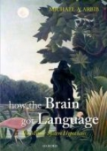 Michael A. Arbib How the Brain Got Language