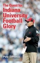 Pete DiPrimio The Quest for Indiana University Football Glory