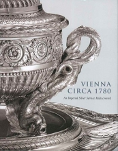 Koeppe, Wolfram Vienna Circa 1780 - An Imperial Silver Service Rediscovered