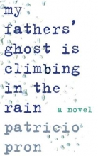 Pron, Patricio My Fathers` Ghost Is Climbing in the Rain