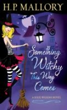 Mallory, H. P. Something Witchy This Way Comes