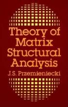 Przemieniecki, J. S. Theory of Matrix Structural Analysis