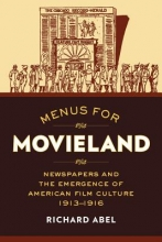 Abel, Richard Menus for Movieland - Newspapers and the Emergence of American Film Culture