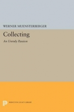 Werner Muensterberger Collecting: An Unruly Passion