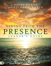 Heidi Baker Living From The Presence Leader`s Guide