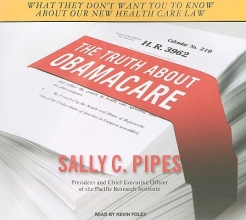 Pipes, Sally C. The Truth about Obamacare