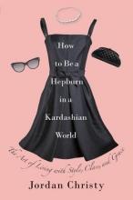 Christy, Jordan How to Be a Hepburn in a Kardashian World
