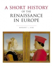 Margaret L. King A Short History of the Renaissance in Europe