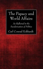 Eckhardt, Carl Conrad The Papacy and World Affairs