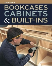 Editors of Fine Woodworking Bookcases, Cabinets & Built-Ins