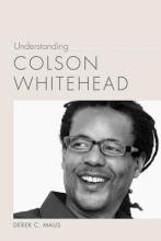 Maus, Derek C. Understanding Colson Whitehead
