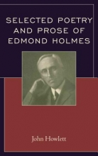 Howlett, John Selected Poetry and Prose of Edmond Holmes