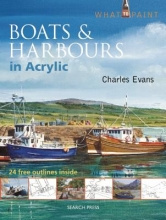 Evans, Charles What to Paint: Boats & Harbours in Acrylic