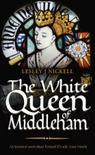 Nickell, Lesley J. The White Queen of Middleham