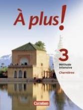 Wlasak-Feik, Christine,   Schenk, Sylvie,   Gregor, Gertraud,   Blume, Otto-Michael À plus! Méthode intensive. Band 3 (Charnières). Schülerbuch