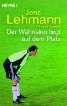 Lehmann, Jens Der Wahnsinn liegt auf dem Platz