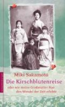 Sakamoto, Miki Die Kirschbltenreise oder wie meine Gromutter Nao den Wandel der Zeit erlebte