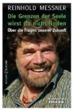 Messner, Reinhold Die Grenzen der Seele wirst du nicht finden