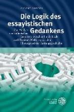 Göschl, Albert Die Logik des essayistischen Gedankens