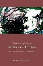 Jagdmann, Günter Hinter den Dingen