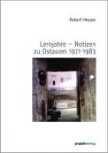 Heuser, Robert Lernjahre - Notizen zu Ostasien 1971-1983