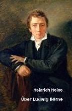 Heine, Heinrich Über Ludwig Börne