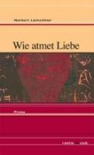 Lantschner, Norbert Wie atmet Liebe