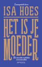 Isa Hoes , Het is je moeder