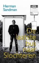 Herman  Sandman De laatste bus naar Slochteren
