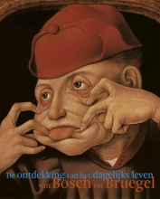 Lucinda Timmermans Peter van der Coelen  Friso Lammertse  Matthias Ubl  Alexandra Gaba-van Dongen, De ontdekking van het dagelijkse leven van Bosch tot Bruegel