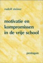Rudolf  Steiner Motivatie en kompromissen in de vrije school