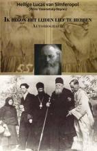 Heilige Lucas van Simferopol Ik begon het lijden lief te hebben