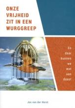 Jos van der Horst , Onze vrijheid zit in een wurggreep