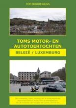 Tom Boudewijns , Toms Motor- en Autotoertochten België/Luxemburg