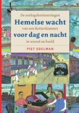 Piet  Edelman Hemelse wacht voor dag en nacht. De oorlogsherinneringen van een Rotterdammer in woord en beeld