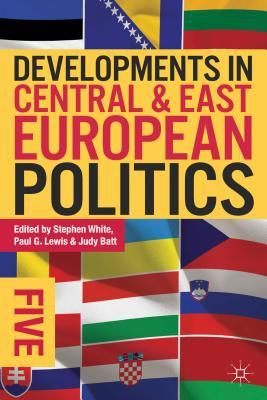 Stephen White,   Judy Batt,Developments in Central and East European Politics 5