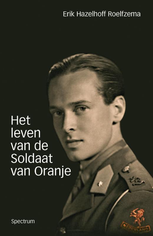 Erik Hazelhoff Roelfzema,Het leven van de soldaat van Oranje